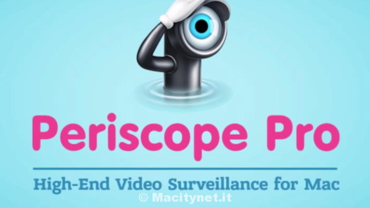 Periscope Pro, l'app completa per la videosorveglianza Mac