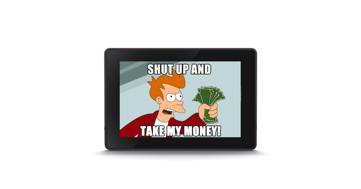 amazon tablet da 50 dollari shut up and take my money