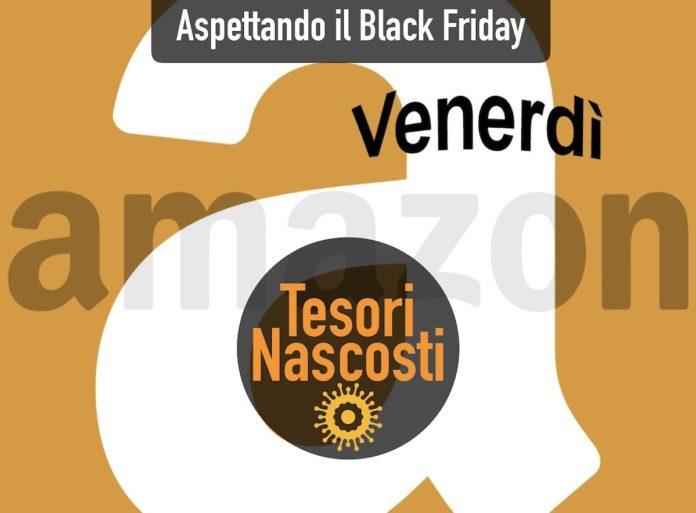 Tesori Nascosti Amazon del venerdi: aspettando il Black Friday