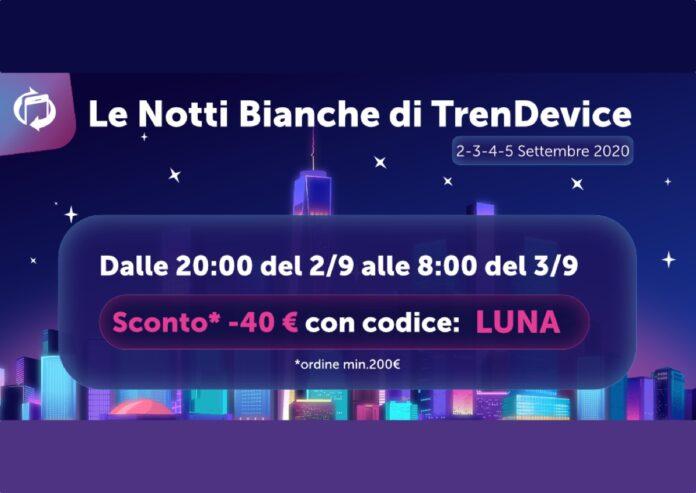 Notti Bianche TrenDevice: l'appuntamento con gli Sconti inizia stasera alle 20:00