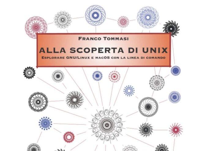Alla scoperta di UNIX: il libro per esplorareGNU/Linux e macOS con la linea di comando